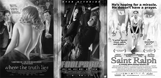 Posters for Where the Truth Lies, Foolproof and Saint Ralph